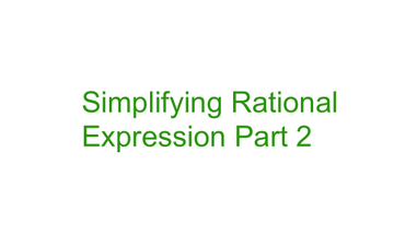Simplifying Rational Functions Part 2